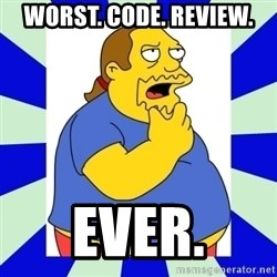 Comic book guy simpsons - worst. code. review. ever.