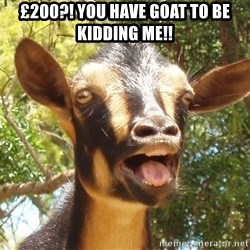 Illogical Goat - £200?! You have goat to be kidding me!!
