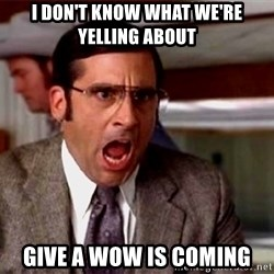 brick tamland - I don't know what we're yelling about give a wow is coming