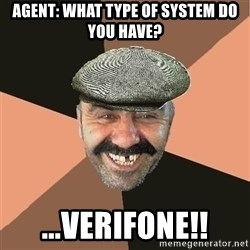 Provincial Man - Agent: What type of system do you have? ...Verifone!!