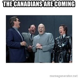 Dr. Evil Laughing - THE CANADIANS ARE COMING