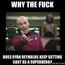 Patrick Stewart 101 - Why The Fuck Does Ryan Reynolds Keep Getting Cast As A Superhero?