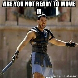 GLADIATOR - Are you not ready to move in