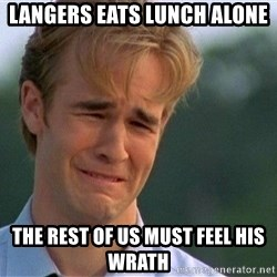 Crying Man - LANGERS EATS LUNCH ALONE THE REST OF US MUST FEEL HIS WRATH