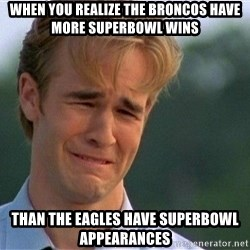 Crying Man - When You realize the Broncos have more Superbowl Wins Than the eagles have Superbowl appearances