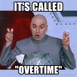 "Dr Evil meme - It's called ""overtime"""