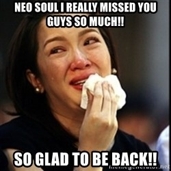 Kris Aquino - Neo Soul I really Missed you guys so much!! So glad to be back!!