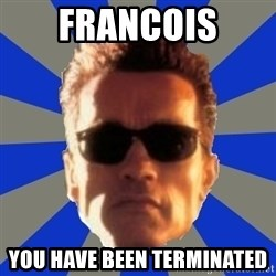 Terminator 2 - FRANCOIS YOU HAVE BEEN TERMINATED