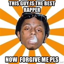 Lil Wayne Meme - this guy is the best rapper now  forgive me pls