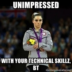 Unimpressed McKayla Maroney - UNIMPRESSED WITH YOUR TECHNICAL SKILLZ, BT