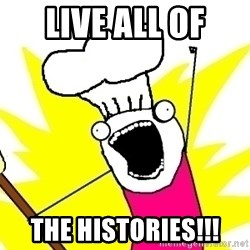 BAKE ALL OF THE THINGS! - LIVE ALL OF THE HISTORIES!!!