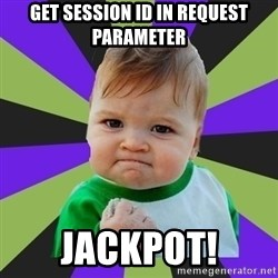 Victory baby meme - GET SESSION ID IN REQUEST PARAMETER JACKPOT!