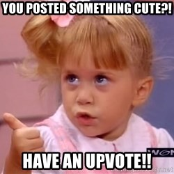 thumbs up - You posted something cute?! Have an upvote!!