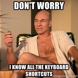Sexual Picard - Don't worry I know all the keyboard shortcuts