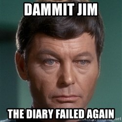 Dr. McCoy - Dammit Jim The diary failed again