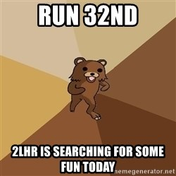 Pedo Bear From Beyond - Run 32nd 2Lhr is searching for some fun today