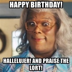 Tyler Perry's Madea - Happy Birthday! Hallelujer! and Praise the Lort!