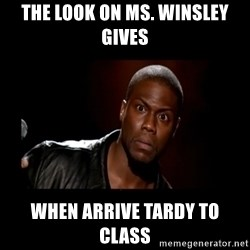 Kevin Hart Grandpa - The look on Ms. Winsley gives  when arrive tardy to  class