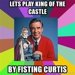 mr rogers  - lets play king of the castle by fisting curtis