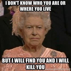 Unhappy Queen - i don't know who you are or where you live but i will find you and i will kill you