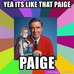 mr rogers  - Yea its like that Paige Paige