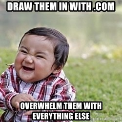 evil asian plotting baby - Draw them in with .com overwhelm them with everything else