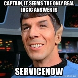 smiling spock - Captain, it seems the only real logic answer is ServiceNow