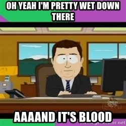 south park it's gone - oh yeah i'm pretty wet down there aaaand it's blood