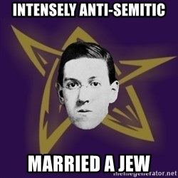 advice lovecraft  - Intensely anti-semitic Married a Jew