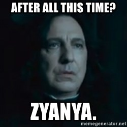 Always Snape - After all this time? Zyanya.
