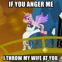 Shining Armor throwing Cadence - If you anger me I throw my wife at you.