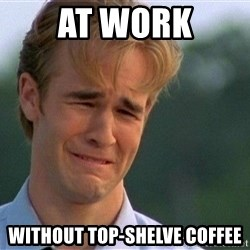 Crying Man - At work Without top-shelve coffee