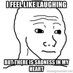 That Feel Guy - I feel like laughing but there is sadness in my heart