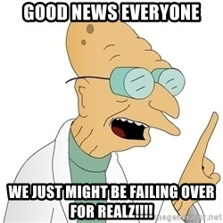 Good News Everyone - Good news everyone We just might be failing over for realz!!!!