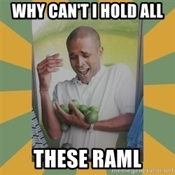 Why can't I hold all these limes - Why can't i hold all  these raml