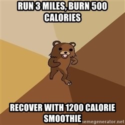 Pedo Bear From Beyond - Run 3 miles, burn 500 calories recover with 1200 calorie smoothie