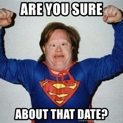 super retard - are you sure about that date?