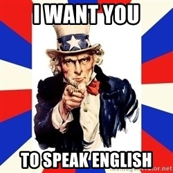 uncle sam i want you - I WANT YOU TO SPEAK ENGLISH