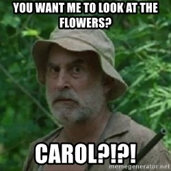 The Dale Face - You want me to look at the Flowers? Carol?!?!