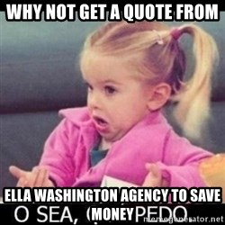 O SEA,QUÉ PEDO MEM - Why not get a quote From  Ella Washington Agency to save money