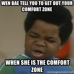 Gary Coleman II - Wen bae tell you to get out your comfort zone  when she is the comfort zone