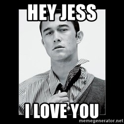 Hey Girl (Joseph Gordon-Levitt) - Hey jess I love you