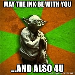Yoda Advice  - May the ink be with you ...and also 4u