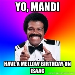 Foley - YO, Mandi Have a mellow birthday on Isaac