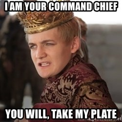 Douchebag Joffrey Baratheon - i am your command chief you will, take my plate