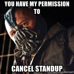 Only then you have my permission to die - You have my permission to  Cancel Standup