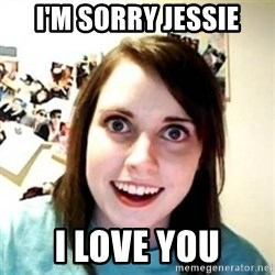 Overprotective Girlfriend - I'm sorry Jessie I love you