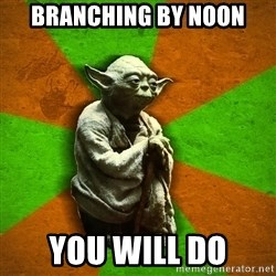 Yoda Advice  - Branching by noon you will do