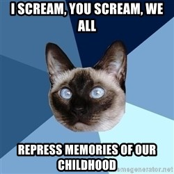 Chronic Illness Cat - i scream, you scream, we all repress memories of our childhood