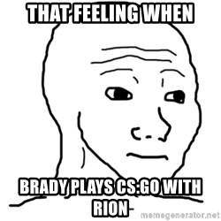 That Feel Guy - That Feeling when Brady Plays CS:GO With Rion